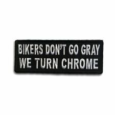 Embroidered Bikers Don't Go Gray We Turn Chrome Sew or Iron on Patch Biker Patch