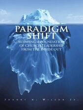 Paradigm Shift : Building a Foundation of Church Leadership from the Inside...
