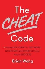 The Cheat Code : Going off Script to Get More and Go Faster by Brian Wong...