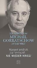 Kommt endlich zur Vernunft - Nie wieder Krieg!: Ein Appell von Michail Gorbatsch