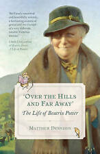Over the Hills and Far Away: The Life of Beatrix Potter by Dennison, Matthew | P