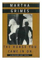 The Horse You Came in On by Grimes, Martha , Hardcover