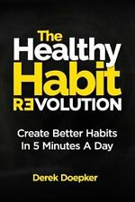 Healthy Habit Revolution : Create Better Habits in 5 Minutes a Day: By Doepke...