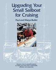 Upgrading Your Small Sailboat for Cruising: By Paul Butler, Marya Butler