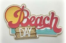 BEACH DAY TITLE  PREMADE PAPER PIECING TITLE 3D DIE CUT BY MYTB KIRA
