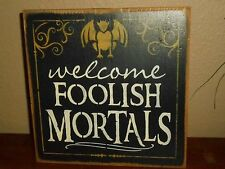 WELCOME FOOLISH MORTALS    primitive wood sign halloween