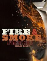Fire And Smoke by Chris Lilly: A Pitmaster's Secrets - Same Day Dispatch