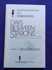 DAYS BETWEEN STATIONS - UNCORRECTED PROOF SIGNED BY STEVE ERICKSON - FIRST BOOK