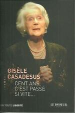 CINEMA - THEATRE / GISELE CASADESUS : CENT ANS C'EST PASSE SI VITE - MEMOIRES