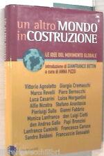 UN ALTRO MONDO IN COSTRUZIONE Le idee del movimento globale Anna Pizzo Politica
