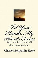 'Til Your Hands, My Heart Caress : For I am love... and all that surrounds Me...