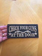 """Check Your Guns at the Door Cast Iron Plaque Saloon Wyatt Earp 7x3"""" Solid Metal"""