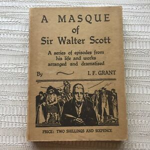 Rare: A Masque Of Sir Walter Scott By I F Grant - His Life Dramatised -1932 Pape