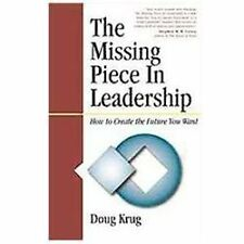 The Missing Piece in Leadership : How to Create the Future You Want by Doug Kru…