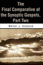 The Final Comparative of the Synoptic Gospels Pt. 2 by Walter J. Schenck...