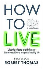 How to Live: The groundbreaking lifestyle guide to keep you healthy, fit and free of illness by Professor Robert Thomas (Paperback, 2020)