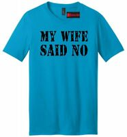 My Wife Said No Funny Mens V-Neck T Shirt Valentines Day Husband Gift Tee