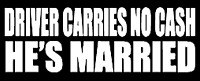 driver carries no cash he's married funny vinyl decal car bumper sticker 204