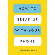 How to Break Up with YourPhone: The 30-Day Plan to Tak - Paperback NEW Price, C