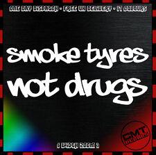 Smoke Tyres Not Drugs Car / Van Decal Bumper Novelty Sticker euro JDM-17 Colours