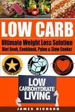 Low Carb : The Ultimate Weight Loss Solution - Diet Book, Cookbook, Paleo and...