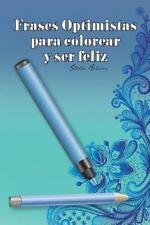 Frases Optimistas para Colorear y Ser Feliz by Stella Antares (2015, Paperback)