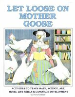 Let Loose on Mother Goose: Activities to Teach Math, Science, Art, Music, Life S