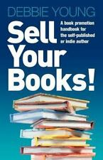 Sell Your Books! A Book Promotion Handbook For The Self-Published Or Indie Au...