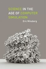 Science in the Age of Computer Simulation: By Winsberg, Eric
