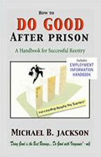 How to Do Good after Prison : A Handbook for Successful Reentry by Michael B....