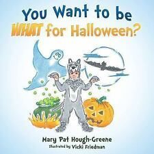 You Want to Be WHAT for Halloween? by Mary Pat Hough-Greene (2015, Paperback)
