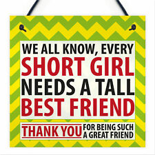 Every Short Girl Needs a Tall Best Friend Hanging Sign Gift Birthday THANK YOU