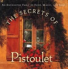 Secrets of Pistoulet : An Enchanted Fable of Food, Magic, and Love by Jana Kolpe