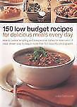 150 Low Budget Recipes For Delicious Meals Every Day: How to create tempting and
