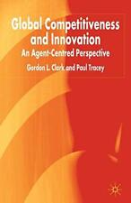 Global Competitiveness and Innovation: An Agent, Clark, Tracey-,