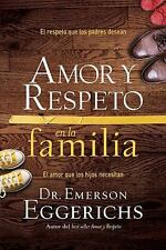 Amor y Respeto en la Familia : El Respeto Que Los Padres Desean, el Amor Que...