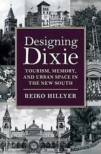 Designing Dixie: Tourism, Memory, and Urban Space in the New South (The American