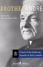 Brother Andre: Friend of the Suffering, Apostle of Saint Joseph (Paperback or So