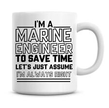 I'm A Marine Engineer Lets Just Assume I'm Always Right Funny Coffee Mug 1068