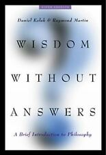 Wisdom Without Answers : A Brief Introduction to Philosophy by Daniel Kolak...