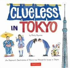 Clueless in Tokyo: An Explorer's Sketchbook of Weird and Wonderful Things in Jap