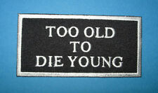 `TOO OLD TO DIE YOUNG`  PATCH