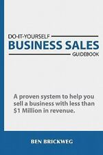 Do It Yourself Business Sales Guidebook: A Proven System to Help You Sell a