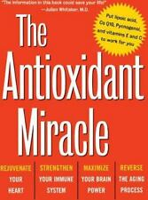 The Antioxidant Miracle : Your Complete Plan for Total Health and Healing by...