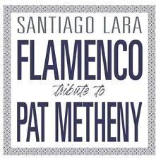 Santiago Lara - Flamenco Tribute to Pat Metheny [CD]