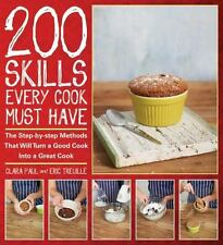 200 Skills Every Cook Must Have: The Step-by-step Methods That Will Turn a Good