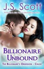 Billionaire Unbound : The Billionaire's Obsession ~ Chloe: By Scott, J. S.