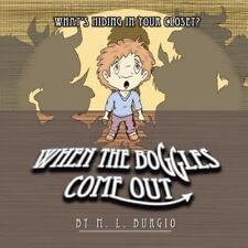 When the Boggles Come Out : What's Hiding in Your Closet? by M. Burgio (2014,...
