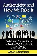 Authenticity and How We Fake It: Belief and Subjectivity in Reality TV, Facebook