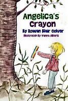 Angelica's Crayon, Colver, Rowan Blair, Very Good Book